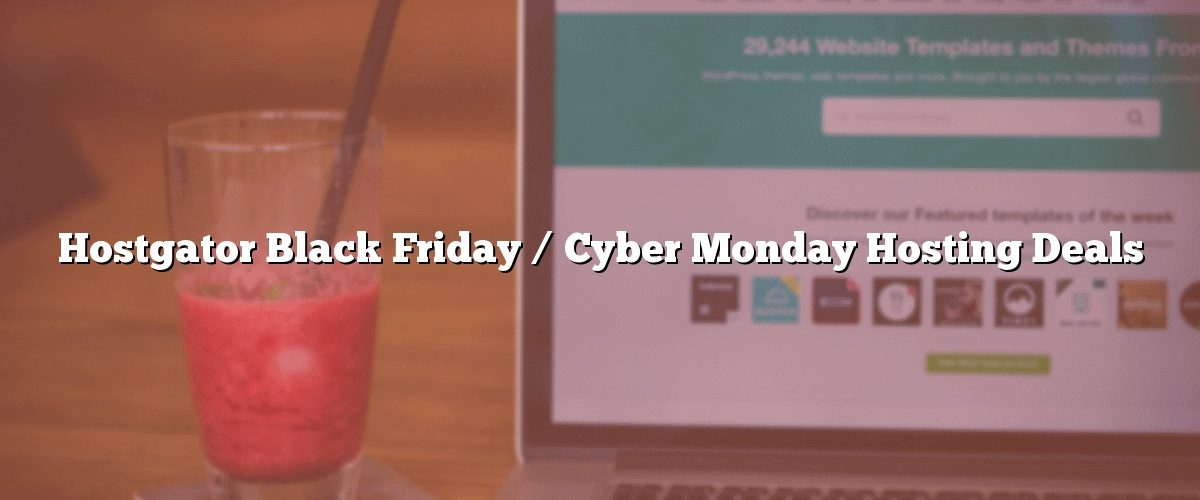 Hostgator Black Friday / Cyber Monday Hosting Deals